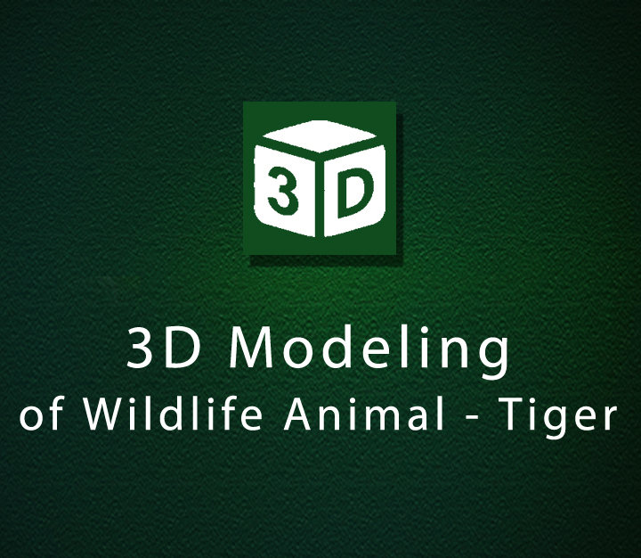 3D Modeling of Wildlife Animal - Tiger - Intermediate -2 Sessions