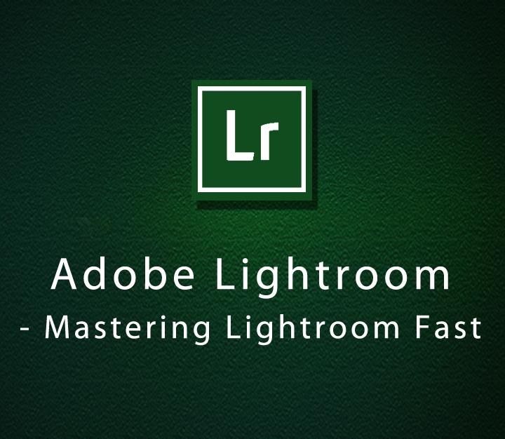 Adobe Lightroom - Mastering Lightroom Fast - Intermediate - 2 Sessions