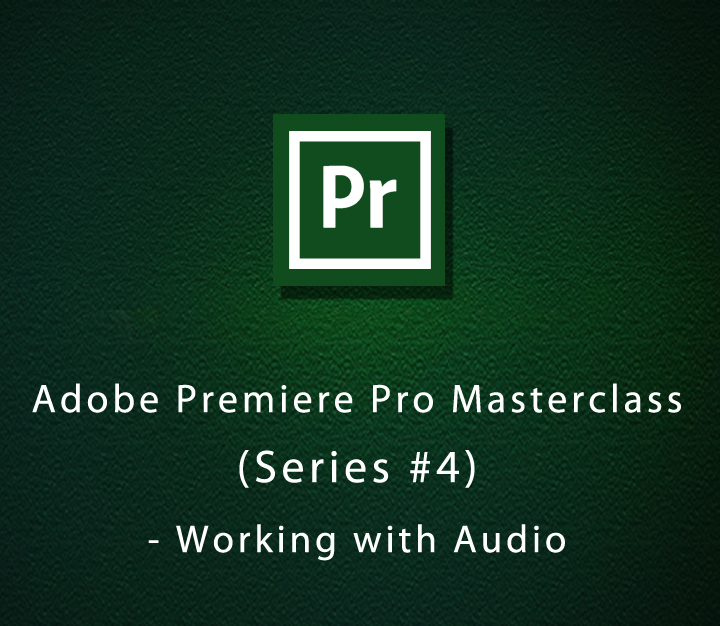 Adobe Premiere Pro Masterclass (Series-4) - Working with Audio | Intermediate | 2 Sessions