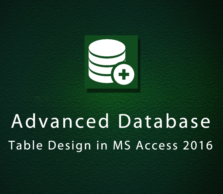 Advanced Database Table Design in MS Access 2016 - Intermediate - 2 Sessions