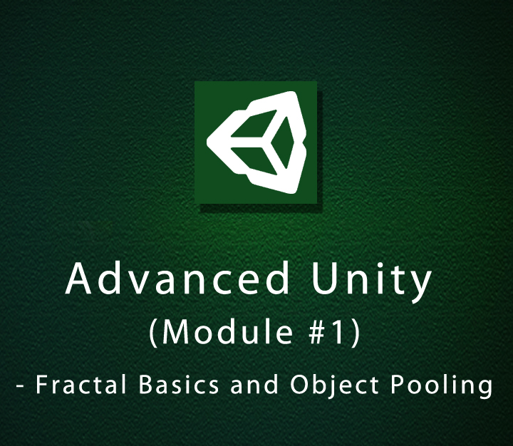 Advanced Unity - Module 1 - Fractal Basics and Object Pooling - Intermediate - 8 Sessions
