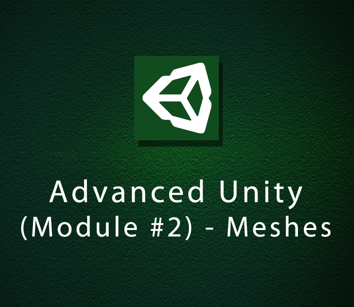 Advanced Unity - Module 2 - Meshes- Intermediate - 6 Sessions