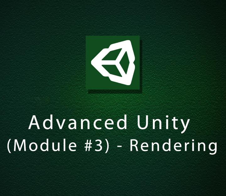 Advanced Unity - Module 3 - Rendering - Intermediate - 4 Sessions