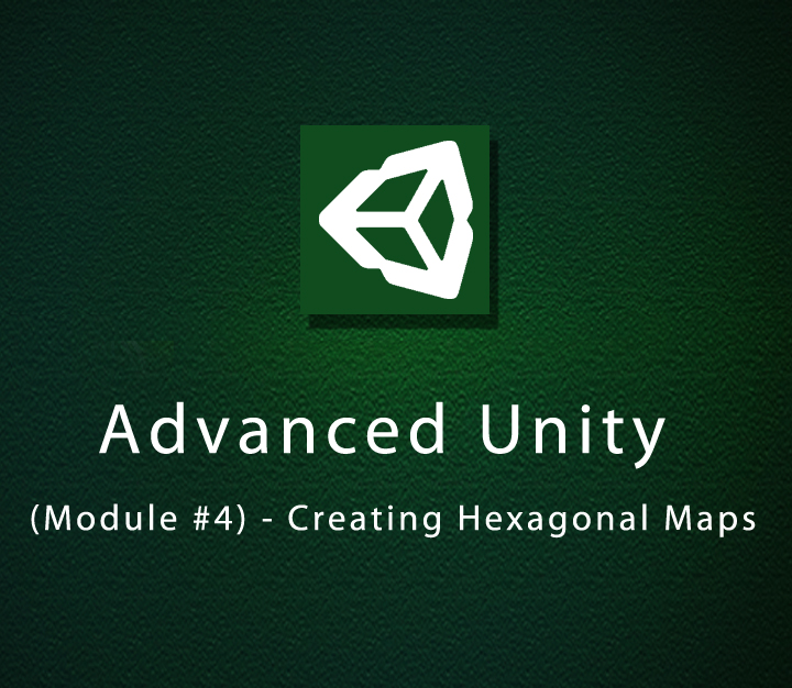 Advanced Unity - Module 4 - Creating Hexagonal Maps - Beginner - 7 Sessions