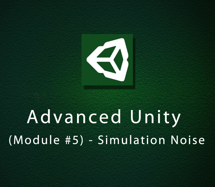 Advanced Unity - Module 5 - Simulation Noise - Intermediate - 7 Sessions
