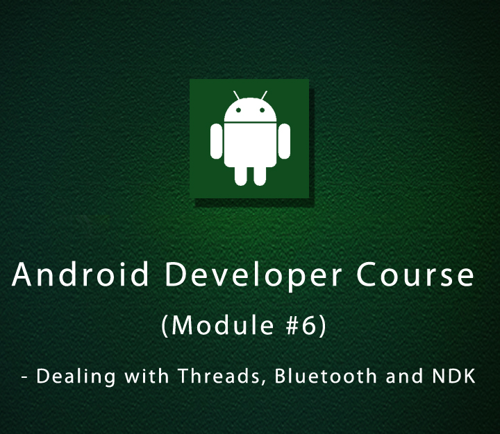 Android Developer Course (Module-6) - Dealing with Threads, Bluetooth and NDK | Beginner | 4 Sessions