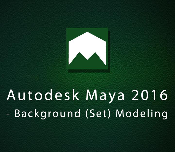 Autodesk Maya 2016 - Background (Set) Modeling | Intermediate | 29 Sessions