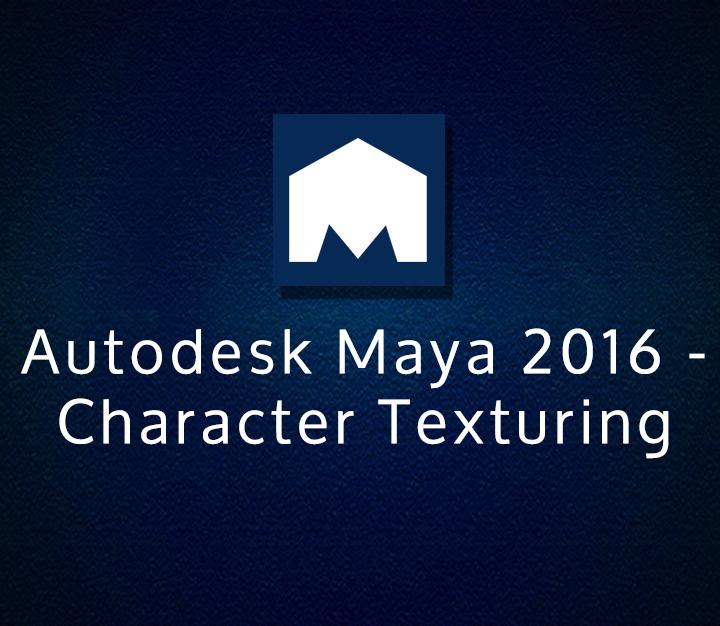 Autodesk Maya 2016 - Character Texturing | Intermediate | 8 Sessions