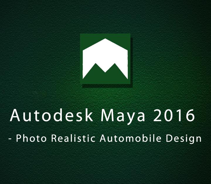 Autodesk Maya 2016 - Photo Realistic Automobile Design | Intermediate | 18 Sessions