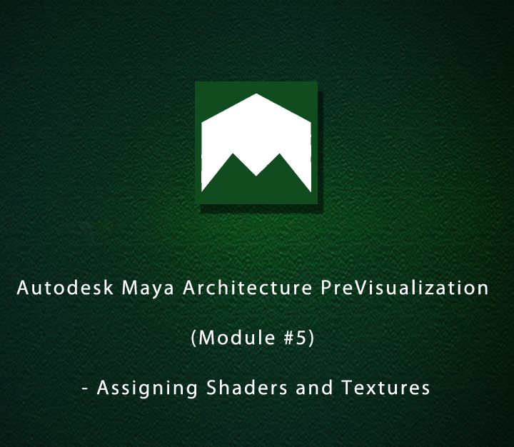 Autodesk Maya Architecture PreVisualization (Module-5) - Assigning Shaders and Textures | Intermediate | 5 Sessions