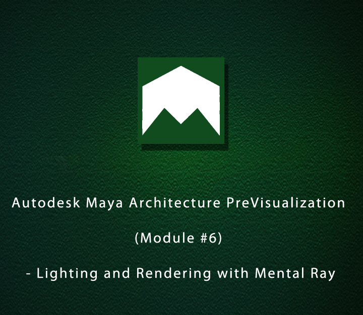 Autodesk Maya Architecture PreVisualization (Module-6) - Lighting and Rendering with Mental Ray | All Levels | 1 Session