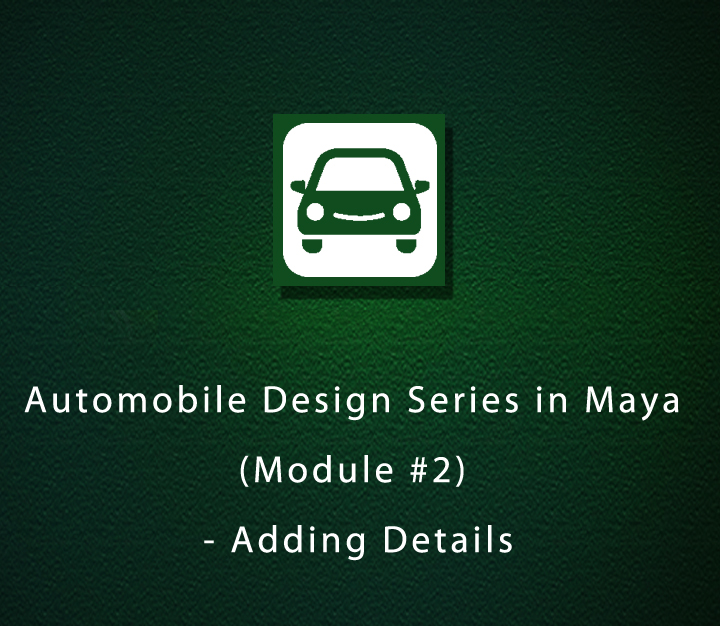 Automobile Design Series in Maya (Module-2) - Adding Details | All Levels | 6 Sessions