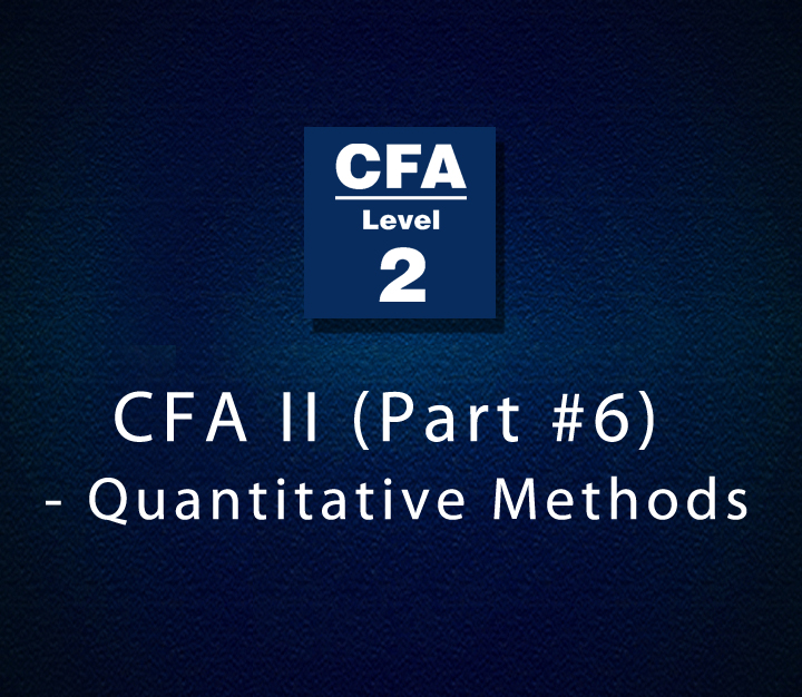 CFA II (Part-6) - Quantitative Methods   Intermediate   7 Sessions