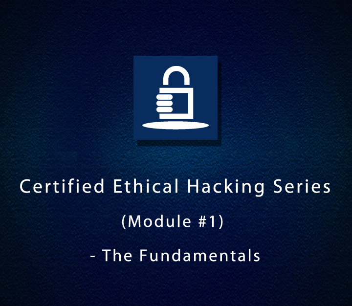 Certified Ethical Hacking Series - Module 1 - The Fundamentals - All Levels - 3 Sessions