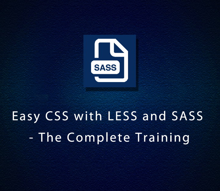 Easy CSS with LESS and SASS - The Complete Training - Intermediate - 4 Sessions
