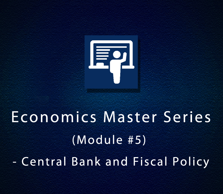 Economics Master Series (Module 5) - Central Bank and Fiscal Policy- All Levels - 4 Sessions