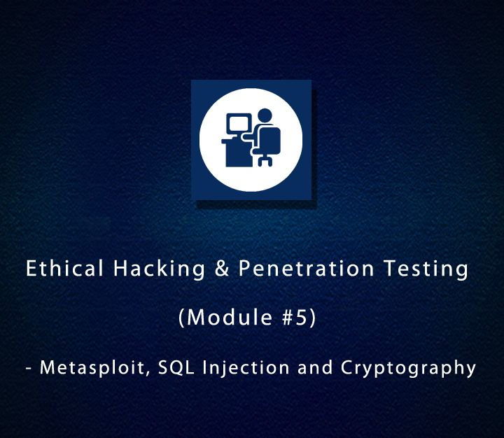 Ethical Hacking & Penetration Testing (Module-5) - Metasploit, SQL Injection and Cryptography | Intermediate | 3 Sessions