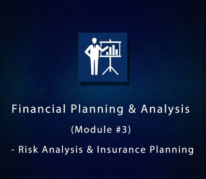 Financial Planning & Analysis (Module 3) - Risk Analysis & Insurance Planning - All Levels - 10 Sessions