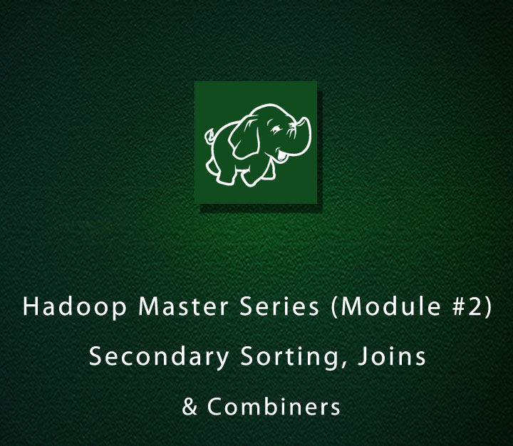 Hadoop Master Series (Module-2) - Secondary Sorting, Joins and Combiners | Intermediate | 3 Sessions