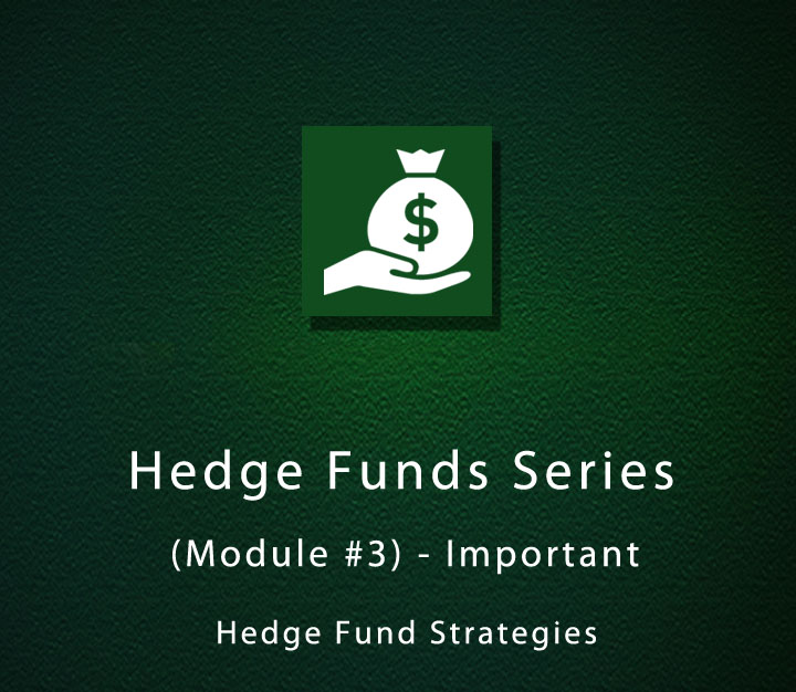 Hedge Funds Series (Module 3) - Important Hedge Fund Strategies - Beginner - 3 Sessions