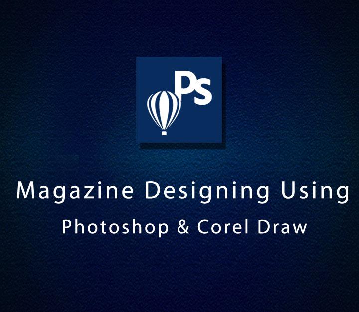 Magazine Designing Using Photoshop and Corel Draw | Intermediate | 8 Sessions