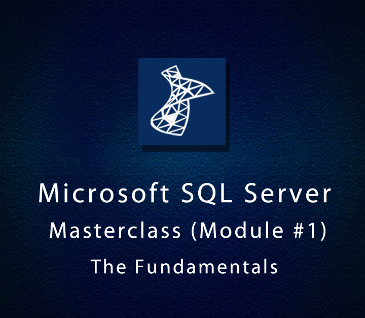 Microsoft SQL Server Masterclass - Module 1 - The Fundamentals - All Levels - 4 Sessions