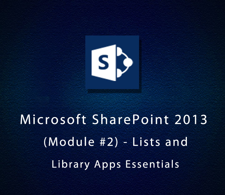 Microsoft SharePoint 2013 (Module-2) - Lists and Library Apps Essentials | Beginner | 2 Sessions