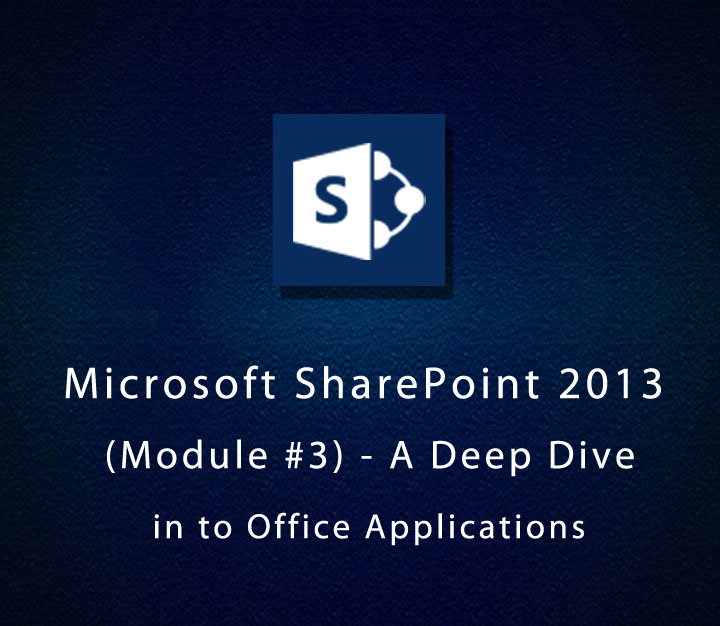 Microsoft SharePoint 2013 (Module 3) - A Deep Dive in to Office Applications - Beginner - 2 Sessions