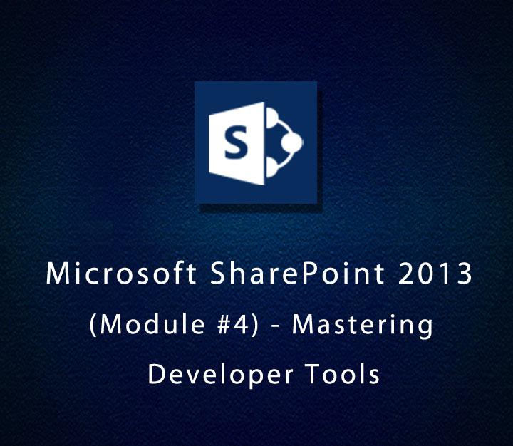 Microsoft SharePoint 2013 (Module 4) - Mastering Developer Tools - Beginner - 3 Sessions