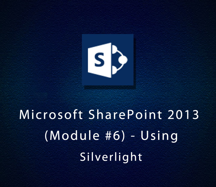 Microsoft SharePoint 2013 (Module 6) - Using Silverlight - Intermediate - 4 Sessions
