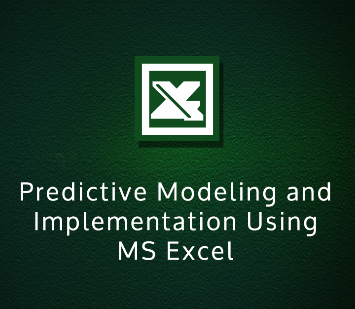 Predictive Modeling and Implementation Using MS Excel - Intermediate - 1 Session