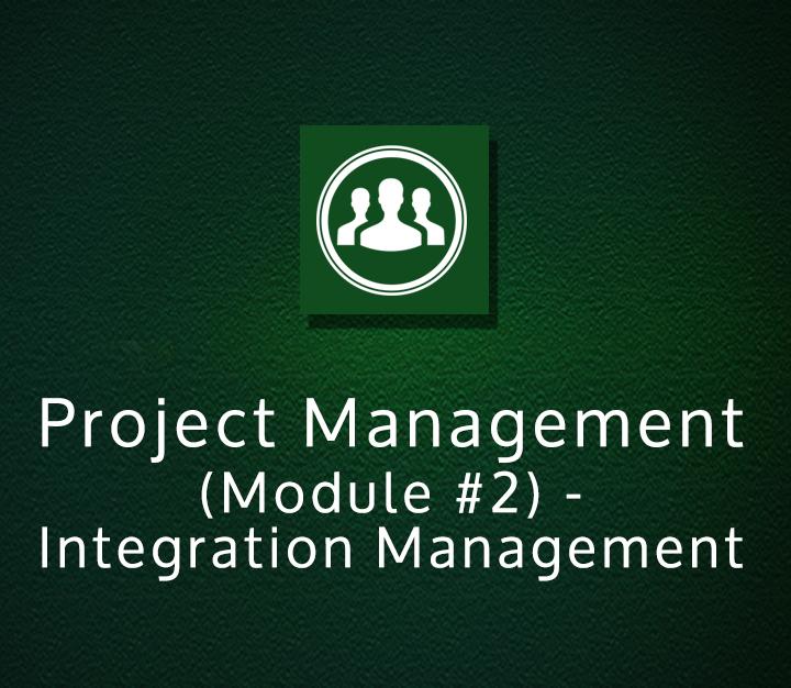 Project Management (Module-2) - Integration Management | All Levels | 3 Sessions