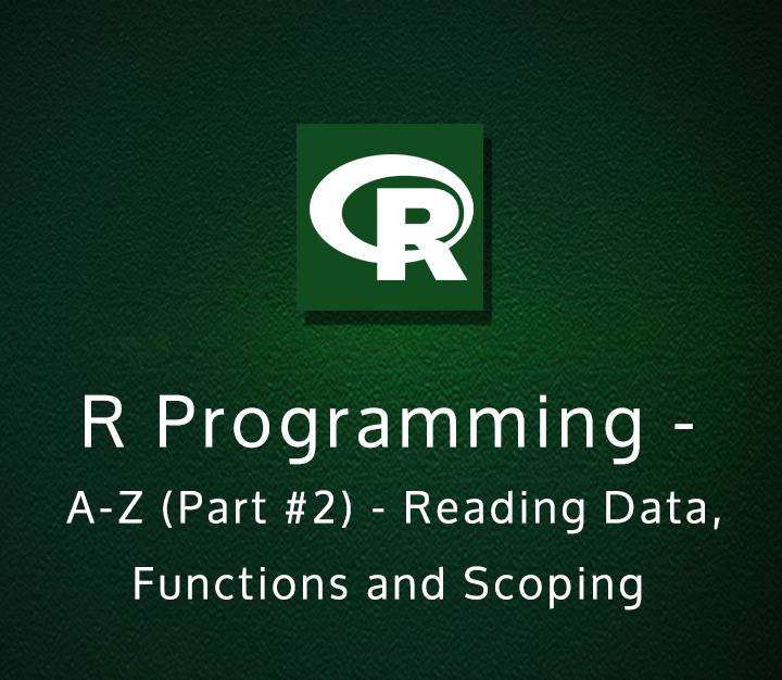 R Programming A-Z (Part-2) - Reading Data, Functions and Scoping | Intermediate | 2 Sessions