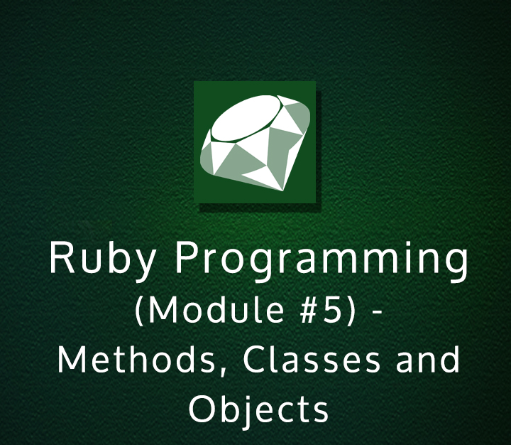 Ruby Programming Module 5 - Methods Classes and Objects - Intermediate - 6 Session