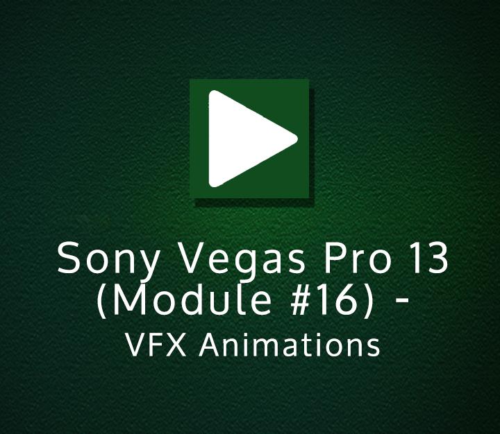 Sony Vegas Pro 13 (Module-16) - VFX Animations | Intermediate | 12 Sessions