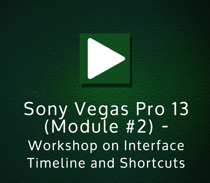 Sony Vegas Pro 13 (Module 2) - Workshop on Interface Timeline and Shortcuts - Intermediate - 5 Sessions