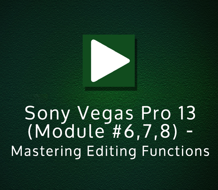 Sony Vegas Pro 13 (Module 6,7,8) - Mastering Editing Functions - Expert - 8 Sessions