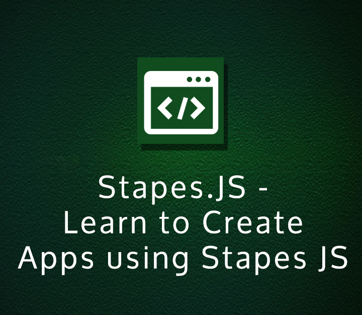 Stapes.JS - Learn to Create Apps using Stapes JS - Intermediate - 3 Sessions