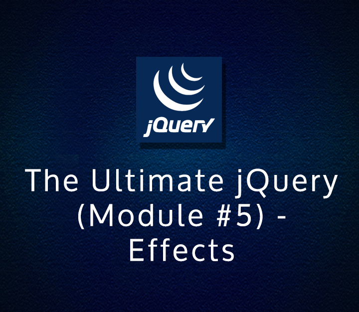 The Ultimate jQuery (Module 5) - Effects - Intermediate - 2 Sessions