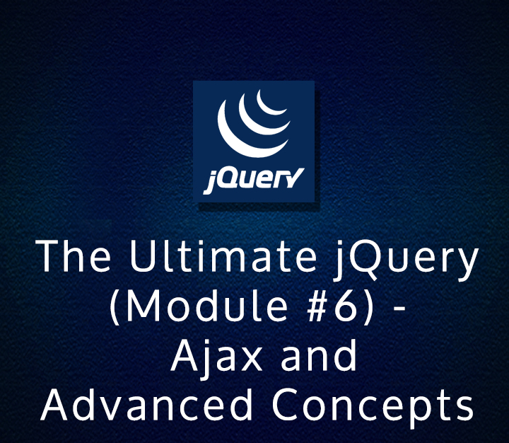 The Ultimate jQuery (Module 6) - Ajax and Advanced Concepts - Intermediate - 3 Sessions