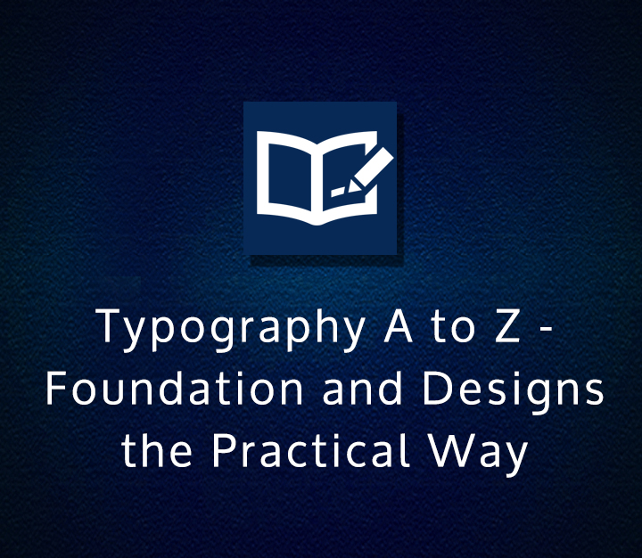 Typography A to Z - Foundation and Designs the Practical Way - Beginner - 5 Sessions
