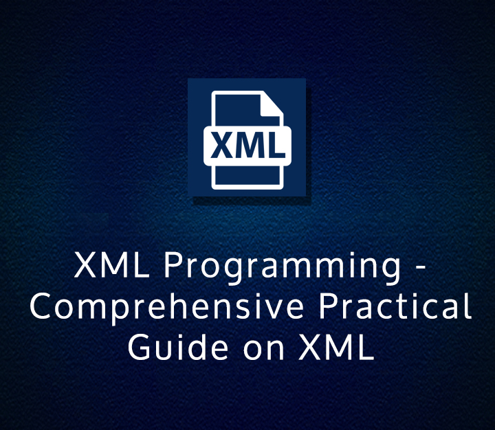 XML Programming - Comprehensive Practical Guide on XML - Intermediate - 15 Sessions