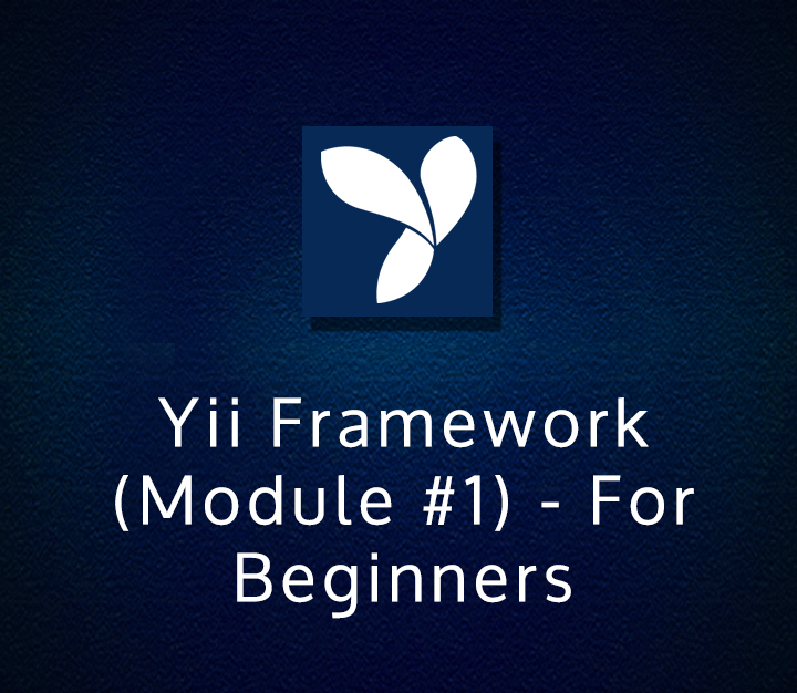 Yii Framework (Module 1) - For Beginners - Beginner - 3 Sessions