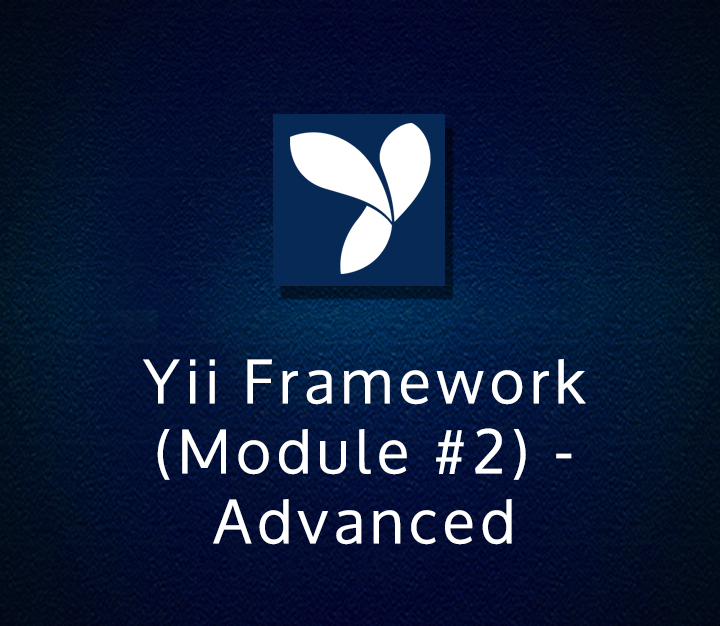 Yii Framework (Module 2) - Advanced - Intermediate - 2 Sessions