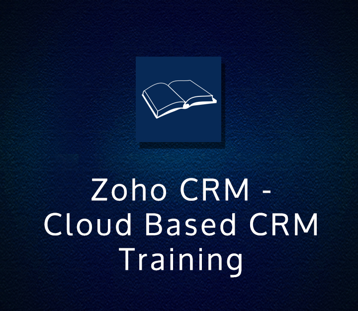 Zoho CRM - Cloud Based CRM Training - All Levels - 8 Sessions