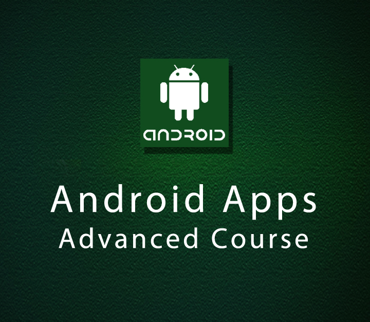 Android Apps Advanced Course - Expert - 14 Sessions