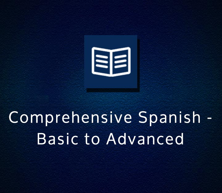 Comprehensive Spanish - Basic to Advanced - All Levels - 18 Sessions