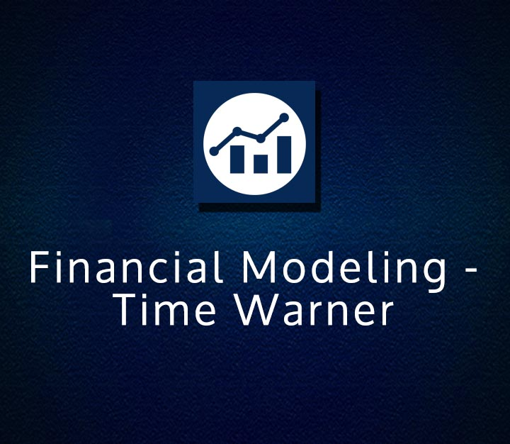 Financial Modeling - Time Warner | All Levels | 5 Sessions