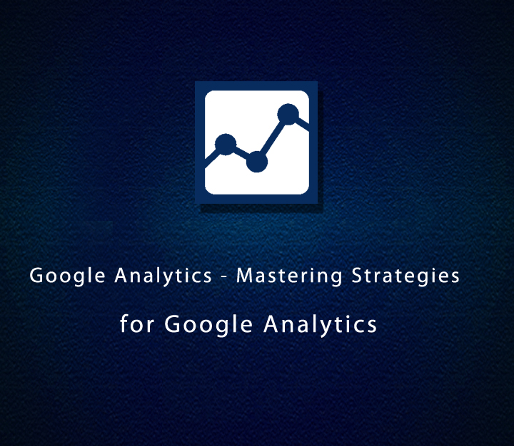 Google Analytics - Mastering Strategies for Google Analytics - Expert - 6 Sessions