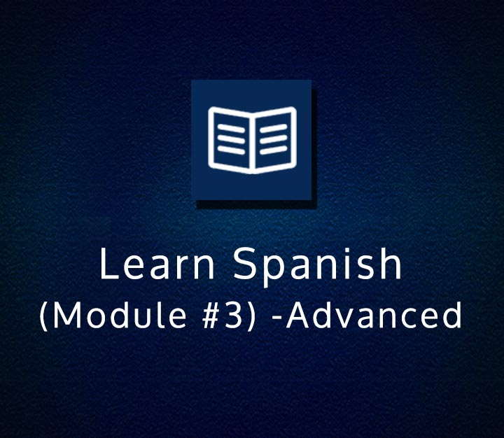 Learn Spanish (Module 3) - Advanced - Beginner - 5 Sessions